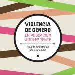 Guía violencia de género en población adolescente para las familias